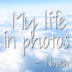 My life in photos – november #3